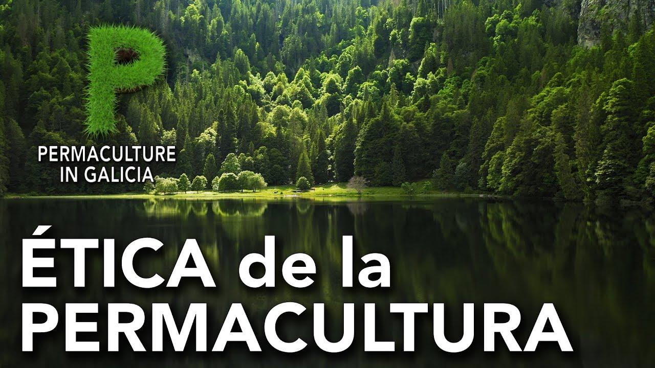 Permacultura. Ética de la Permacultura   Permacultura en Galicia